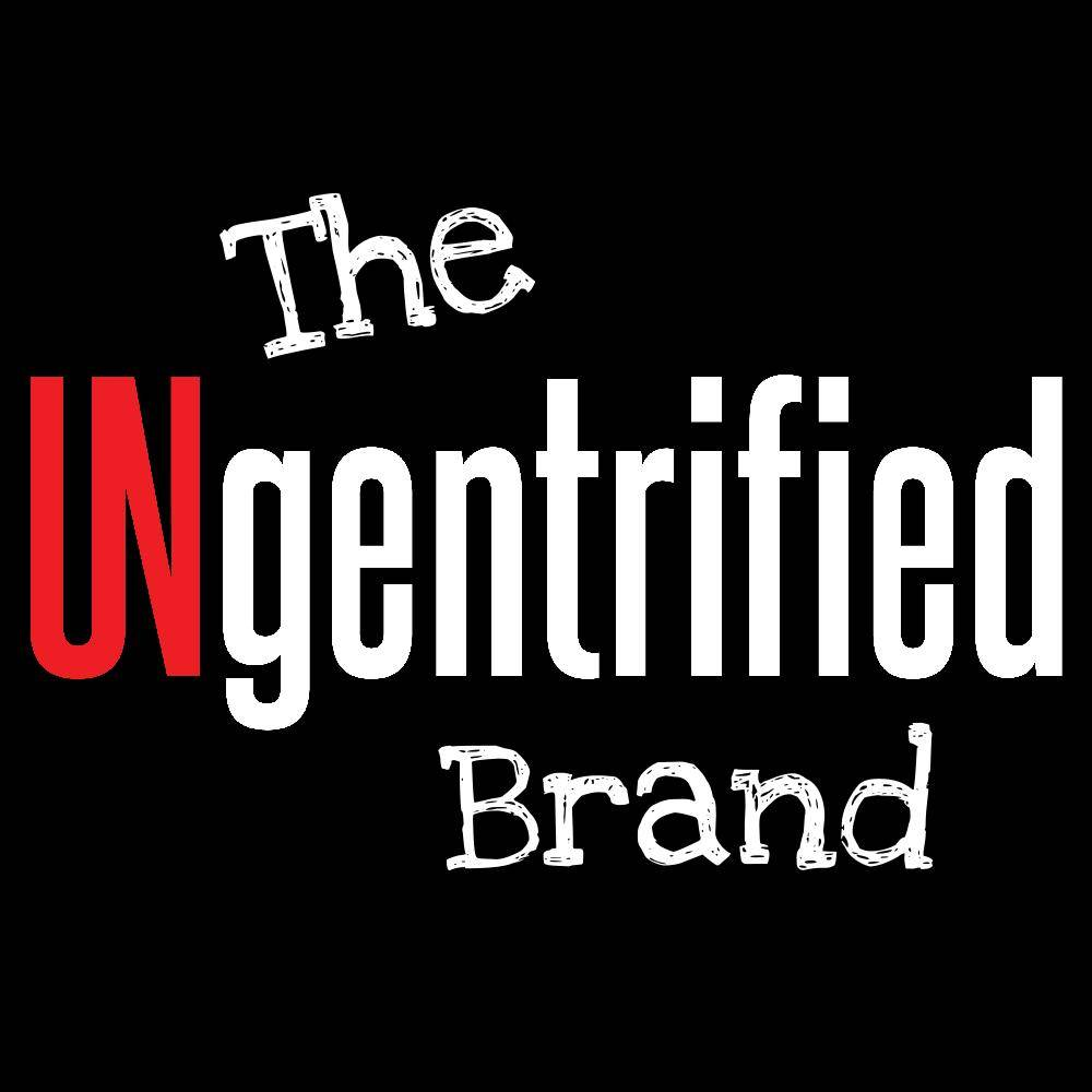 The UNgentrified Brand